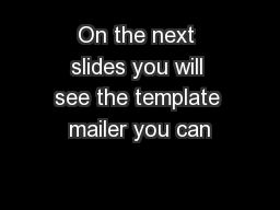 On the next slides you will see the template mailer you can
