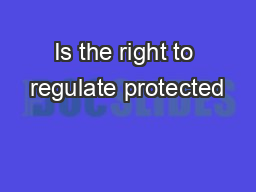 Is the right to regulate protected