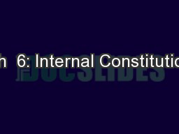 Ch  6: Internal Constitution