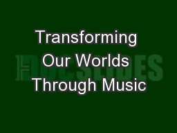 Transforming Our Worlds Through Music