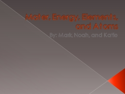 Mater, Energy, Elements, and Atoms PowerPoint PPT Presentation
