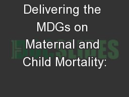 Delivering the MDGs on Maternal and Child Mortality: PowerPoint PPT Presentation