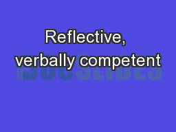 Reflective, verbally competent