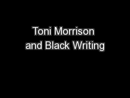 Toni Morrison and Black Writing PowerPoint PPT Presentation