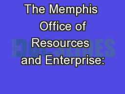 The Memphis  Office of Resources and Enterprise: PowerPoint PPT Presentation