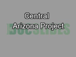 Central Arizona Project PowerPoint PPT Presentation