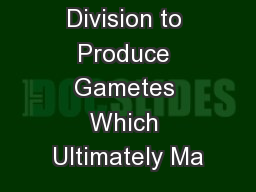 A Reduction Division to Produce Gametes Which Ultimately Ma