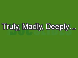 Truly, Madly, Deeply…