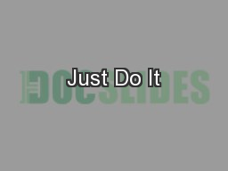 Just Do It PowerPoint PPT Presentation