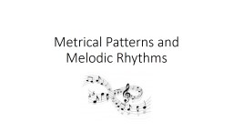Metrical Patterns and Melodic Rhythms PowerPoint PPT Presentation