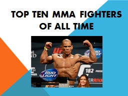 Top Ten MMA Fighters      of All Time