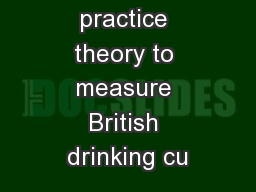 Using social practice theory to measure British drinking cu PowerPoint PPT Presentation