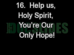 16.  Help us, Holy Spirit, You�re Our Only Hope!