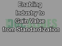 Enabling Industry to Gain Value from Standardization PowerPoint PPT Presentation