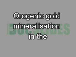 Orogenic gold mineralisation in the