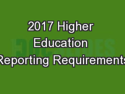 2017 Higher Education Reporting Requirements