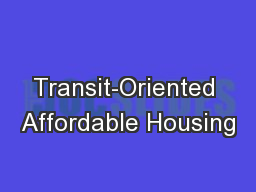 Transit-Oriented Affordable Housing PowerPoint PPT Presentation