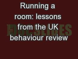 Running a room: lessons from the UK behaviour review PowerPoint PPT Presentation