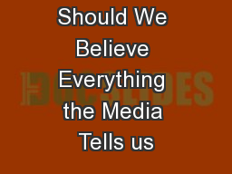 Should We Believe Everything the Media Tells us