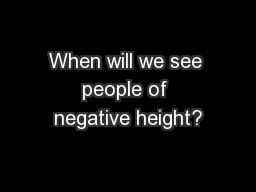 When will we see people of negative height?