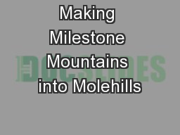 Making Milestone Mountains into Molehills