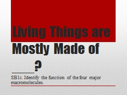 Living Things are Mostly Made of ___? PowerPoint PPT Presentation