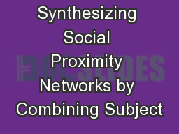 Synthesizing Social Proximity Networks by Combining Subject