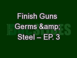 Finish Guns Germs & Steel – EP. 3