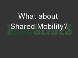 What about Shared Mobility?