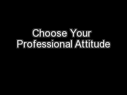 Choose Your Professional Attitude PowerPoint Presentation, PPT - DocSlides