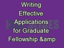 Writing Effective Applications for Graduate Fellowship &