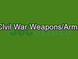 CIvil War Weapons/Arms PowerPoint PPT Presentation