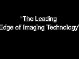 """""""The Leading Edge of Imaging Technology"""""""