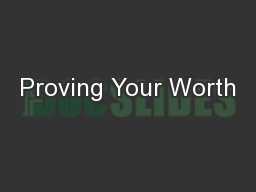 Proving Your Worth