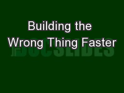 Building the Wrong Thing Faster