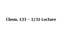 Chem. 133 – 1/31 Lecture