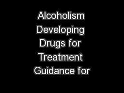 Alcoholism Developing Drugs for Treatment Guidance for