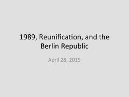 1989, Reunification, and the Berlin Republic