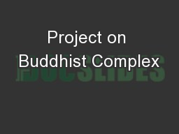 Project on Buddhist Complex PowerPoint PPT Presentation