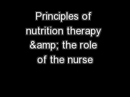 Principles of nutrition therapy & the role of the nurse PowerPoint PPT Presentation
