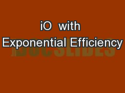 iO  with Exponential Efficiency