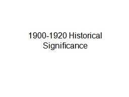 1900-1920 Historical Significance PowerPoint PPT Presentation
