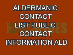 ALDERMANIC CONTACT LIST PUBLIC CONTACT INFORMATION ALD