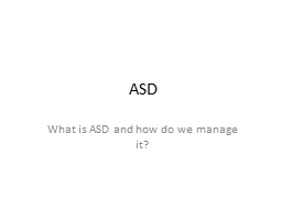 ASD What is ASD and how do we manage it?