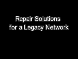 Repair Solutions for a Legacy Network PowerPoint PPT Presentation