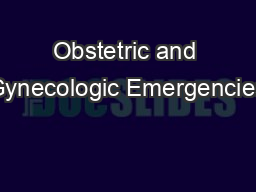 Obstetric and Gynecologic Emergencies
