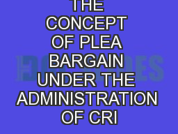 THE CONCEPT OF PLEA BARGAIN UNDER THE ADMINISTRATION OF CRI