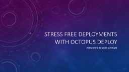 Stress Free Deployments with Octopus Deploy