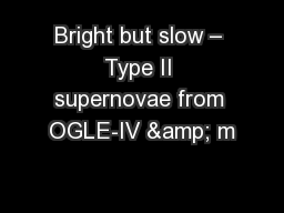 Bright but slow – Type II supernovae from OGLE-IV & m PowerPoint PPT Presentation