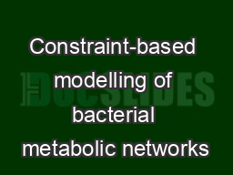 Constraint-based modelling of bacterial metabolic networks PowerPoint PPT Presentation